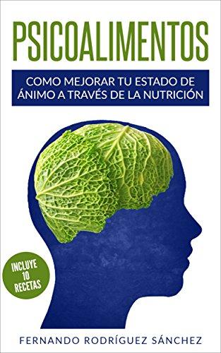 Psicoalimentos: Como mejorar tu estado de ánimo a través de la nutrición (Spanish Edition)