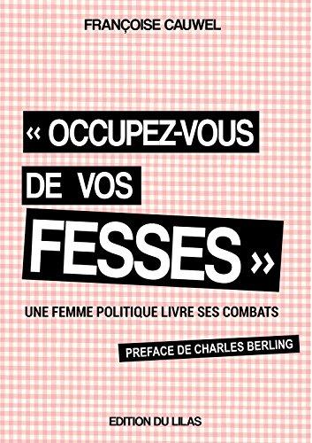 Occupez-Vous de Vos Fesses une Femme Politique Livre Ses Combats