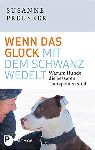Bildergebnis für Wenn das Glück mit dem Schwanz wedelt: Warum Hunde die besseren Therapeuten sind Susanne Preusker