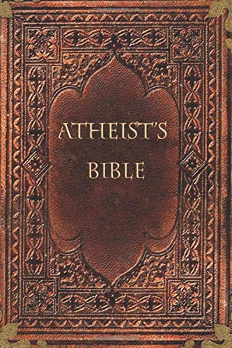 """The Atheist Bible: (Joke Gag Gift)  A """"complete guide"""" to the spiritual/magical beliefs of atheists. (Blank Book Series, Band 1)"""