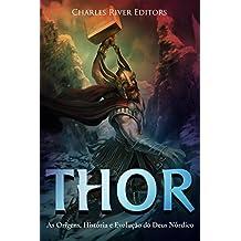 Thor: As Origens, História e Evolução do Deus Nórdico (Portuguese Edition)