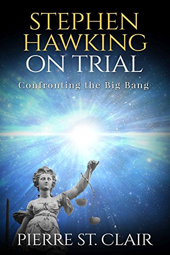 Stephen Hawking On Trial: Confronting the Big Bang