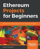 #10: Ethereum Projects for Beginners: Build blockchain-based cryptocurrencies, smart contracts, and DApps