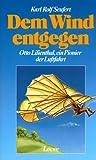 Dem Wind entgegen. ( Ab 12 J.). Otto Lilienthal, ein Pionier der Luftfahrt
