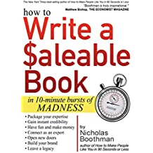 How to Write a Saleable Book: In 10-Minute Bursts of Madness by Nicholas Boothman (2016-03-15)