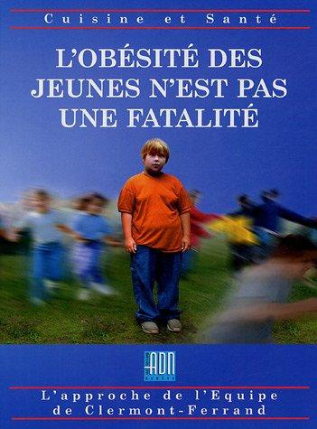 L'obésité des jeunes n'est pas une fatalité : Une équipe -un espoir -des solutions par Equipe de Clermont-Ferrand