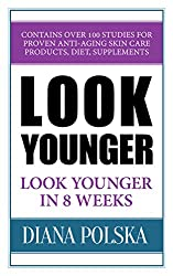 Look Younger: Look Younger in 8 Weeks