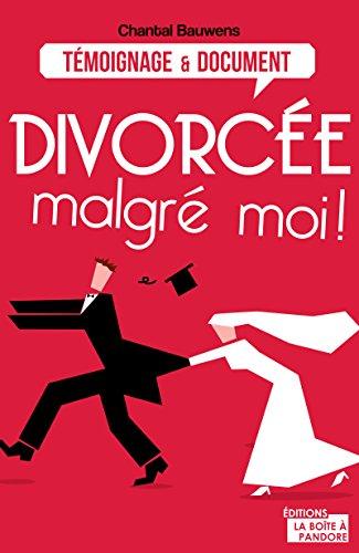Divorcée malgré moi !: Reconstruire sa vie après la rupture (TEMOIGNAGE DOC) par Chantal Bauwens