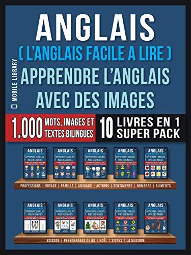 Anglais ( L'Anglais facile a lire ) - Apprendre L'Anglais Avec Des Images (Super Pack 10 livres en 1): 1.000 mots, 1.000 images, 1.000 textes bilingues ... (Foreign Language Learning Guides) par Mobile Library