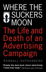 Where The Suckers Moon: The Life & Death Of An Advertising Campaign (Vintage)