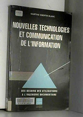 NOUVELLES TECHNOLOGIES ET COMMUNICATION DE L'INFORMATION. De l'analyse des besoins à l'ingéniérie documentaire par Martine Sibertin-Blanc