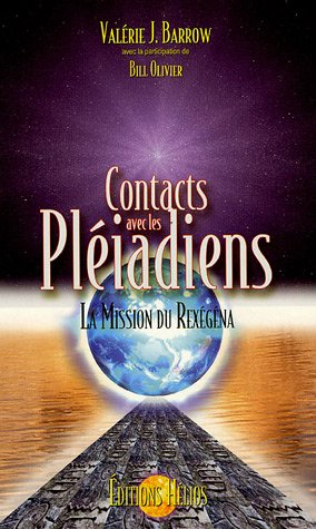 Contacts avec les Pléiadiens : La Mission du Rexégéna