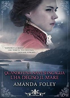 Quando una nave si incaglia l'ha deciso il mare (Literary Romance) di [Foley, Amanda]