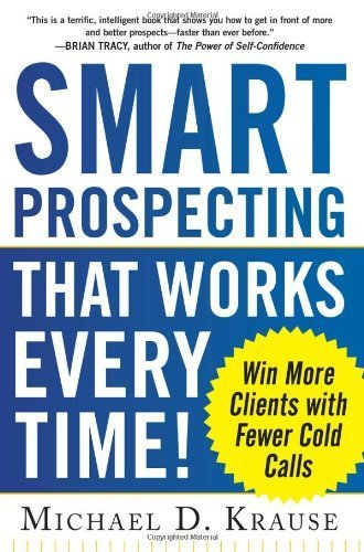Smart Prospecting That Works Every Time!: Win More Clients with Fewer Cold Calls by Krause, Michael D. (2013) Paperback