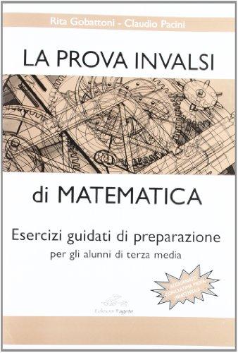 La prova INVALSI di matematica. Esercizi guidati di preparazione per gli alunni di terza media