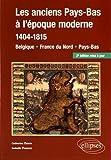 Les Anciens Pays-Bas à l'Époque Moderne 1404-1815 Belgique France du Nord Pays-Bas