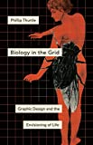 Biology in the Grid: Graphic Design and the Envisioning of Life (Posthumanities)