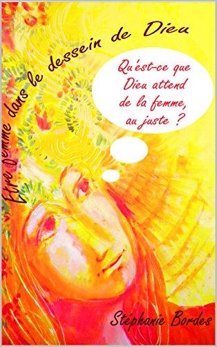 etre-femme-dans-le-dessein-de-dieu-quest-ce-que-dieu-attend-de-la-femme-au-juste-french-edition