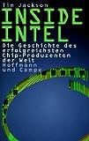 Inside Intel. Die Geschichte des erfolgreichsten Chip- Produzenten der Welt