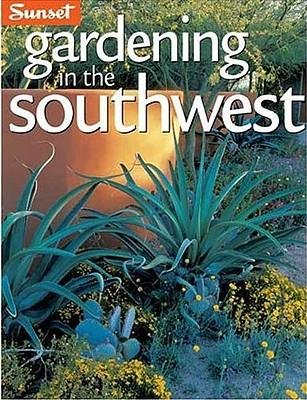 [ Gardening in the Southwest: A Wealth of Great Ideas for Your Garden Gardening in the By ( Author ) Nov-2004 Paperback