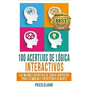 100 Acertijos de Lógica Interactivos: Los Mejores Acertijos de Lógica con Pistas para Estimular y Entretener su Mente (Acertijos, Enigmas y Rompecab