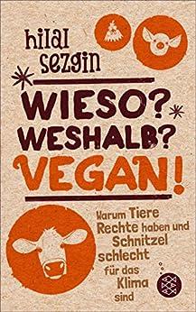 Wieso? Weshalb? Vegan!: Warum Tiere Rechte haben und Schnitzel schlecht für das Klima sind