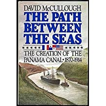The Path Between the Seas: The Creation of the Panama Canal 1870-1914 by David McCullough (1977-06-15)