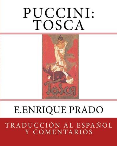 Puccini: Tosca: Traduccion al Espanol y Comentarios (Opera en Espanol) por E.Enrique Prado