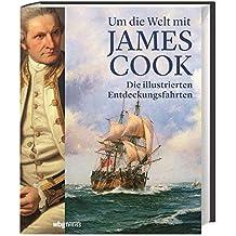 Um die Welt mit James Cook: Die illustrierten Entdeckungsfahrten