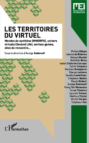 Les territoires du virtuel: Mondes de synthèse (MMORPG), univers virtuels (Second life), serious games, sites de rencontre...
