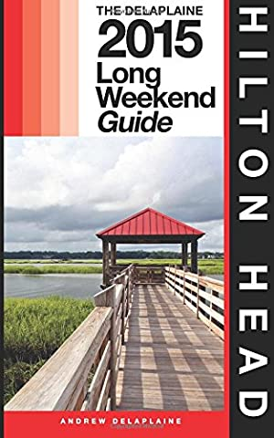 Hilton Head - The Delaplaine 2015 Long Weekend Guide (Long Weekend Guides)