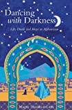 Dancing with Darkness: Life, Death and Hope in Afghanistan