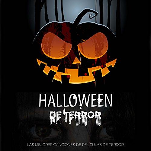 Halloween de Terror: las Mejores Canciones de Películas de Terror de Todos los Tiempos para un Halloween Especial (Terror Halloween Peliculas Mejores De)