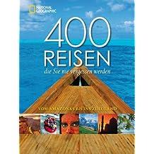 400 Reisen, die Sie nie vergessen werden: Vom Amazonas bis ins Zululand