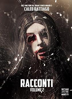 Racconti - Volume 2: (2015/2016) di [Battiago, Caleb, Manzetti,Alessandro]