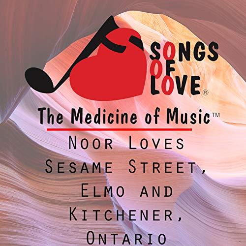 Noor Loves Sesame Street, Elmo and Kitchener, Ontario
