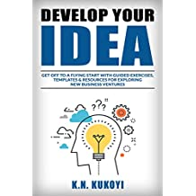 Develop Your Idea!: Get off to a flying start with your startup. Guided exercises & resources for exploring & validating new business ventures (English Edition)