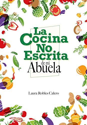 La Cocina No Escrita de mi Abuela por Laura Robles Calero