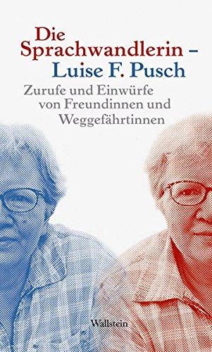 Die Sprachwandlerin – Luise F. Pusch: Zurufe und Einwürfe von Freundinnen und Weggefährtinnen