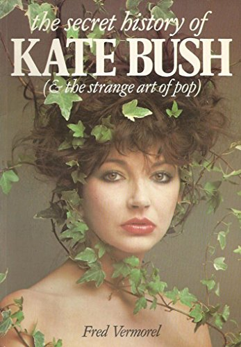 The Secret History of Kate Bush: And the Strange Art of Pop (And the Strange Art on Pop) by Fred Vermorel (1-Feb-1983) Paperback