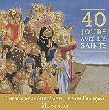 40 jours avec les saints : Chemin de sainteté avec le pape François