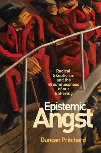 Epistemic Angst: Radical Skepticism and the Groundlessness of Our Believing (Soochow University Lectures in Philosophy) by Duncan Pritchard (2015-12-22)