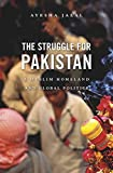 The Struggle for Pakistan – A Muslim Homeland and Global Politics