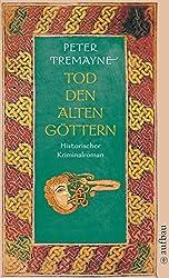 Tod den alten Göttern: Historischer Kriminalroman (Schwester Fidelma ermittelt, Band 18)