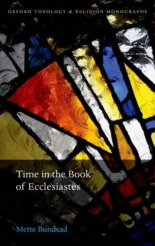 Time in the Book of Ecclesiastes (Oxford Theology and Religion Monographs) by Mette Bundvad (2015-10-27)