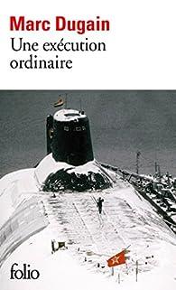 Une exécution ordinaire par Marc Dugain