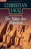 Die Stätte der Wahrheit: Stein des Lichts - Roman - Christian Jacq