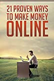 21 Proven Ways to Make Money Online: Are you looking for legit ways to make money online in 2017 and beyond? In this eBook we discuss 21 proven ways to ... in a very short time (English Edition)