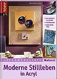 Moderne Stillleben in Acryl: Von realistisch bis abstrakt (Ideenwerkstatt Malerei)