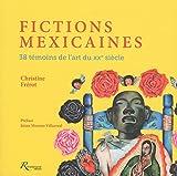 Fictions Mexicaines - 38 témoins de l'art du XXe siècle